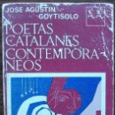 Libros de segunda mano: POETAS CATALANES CONTEMPORANEOS. JOSE AGUSTIN GOYTISOLO. (ANTOLOGIA). Lote 160729526