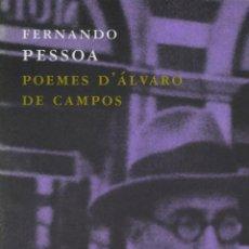 Libros de segunda mano: FERNANDO PESSOA - POEMES D'ÁLVARO DE CAMPOS - TRADUCCIÓ DE JOAQUIM SALA-SANAHUJA - BILINGÜE. Lote 161442422