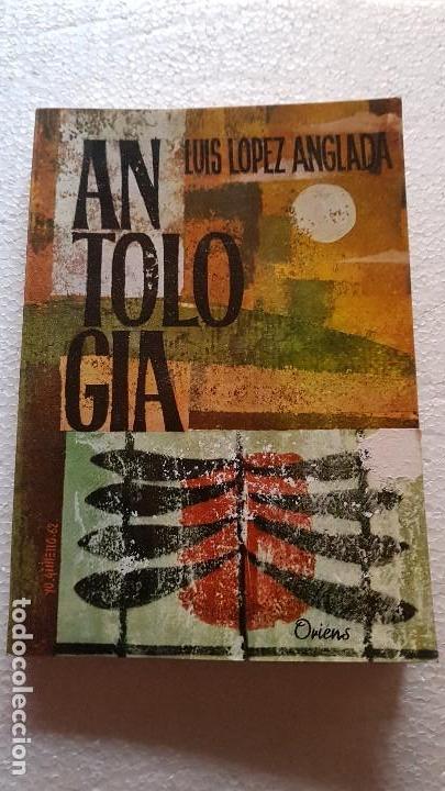 LUIS LÓPEZ ANGLADA: ANTOLOGÍA (1943-1962). MADRID, 1962 (Libros de Segunda Mano (posteriores a 1936) - Literatura - Poesía)