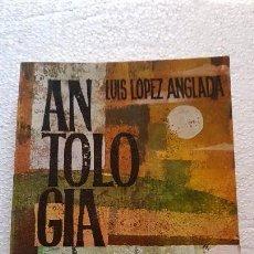 Libros de segunda mano: LUIS LÓPEZ ANGLADA: ANTOLOGÍA (1943-1962). MADRID, 1962. Lote 161874070