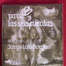 Libros de segunda mano: PARA LAS SEIS CUERDAS. MILONGAS DE JORGE LUIS BORGES. 2ªED. 1970 ED. EMECÉ. Lote 161958658