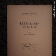 Libros de segunda mano: JOAQUIN BROTONS. REENCUENTRO EN EL SUR. DEDICADO POR EL AUTOR. E.D. ANGEL CAFFARENA. . Lote 162458694