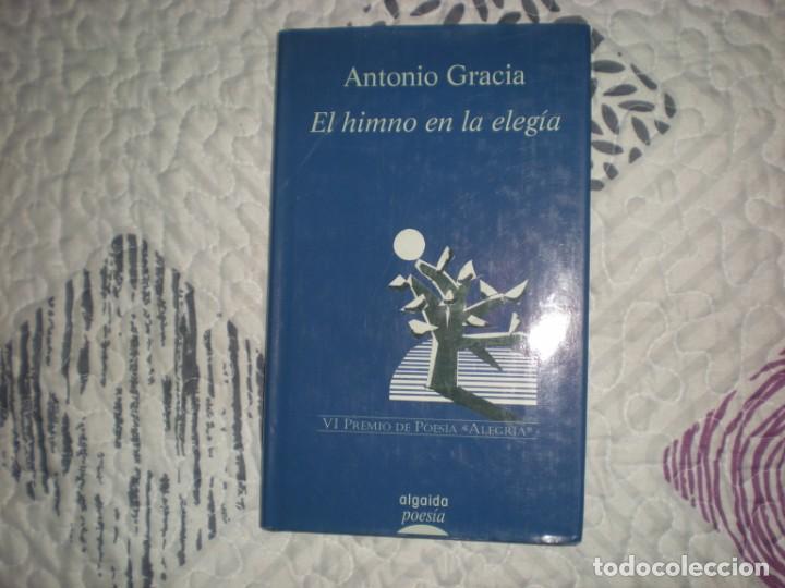 EL HIMNO EN LA ELEGÍA;ANTONIO GRACIA;ALGAIDA 2002 (Libros de Segunda Mano (posteriores a 1936) - Literatura - Poesía)