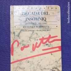 Libros de segunda mano: ANTONIO PORPETTA DÉCADA DEL INSOMNIO. Lote 163350086