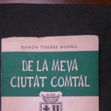 Libros de segunda mano: DE LA MEVA CIUTAT COMTAL-RAMON TORRES ROSELL-POEMES RETROSPECTIUS-1947-EN CATALÀ. Lote 163588754