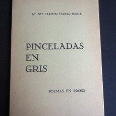 Libros de segunda mano: PINCELADAS EN GRIS. Mª DEL CARMEN FERRER MERLO. POEMAS EN PROSA. 1970. Lote 163863202