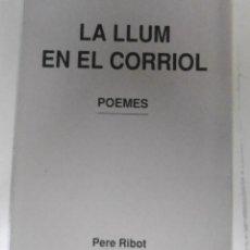 Libros de segunda mano: RIBOT I SUNYER, PERE: LA LLUM EN EL CORRIOL POEMES. Lote 164759734