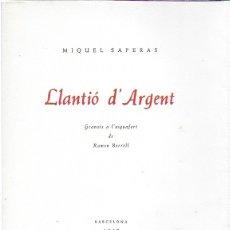 Libros de segunda mano: LLANTIÓ D' ARGENT / MIQUEL SAPERAS; GRAV. R. BORRELL. DEDICAT PER L' AUTOR A J. RENART. EX.80 DE 150. Lote 165050986