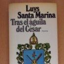 Libros de segunda mano: TRAS EL ÁGUILA DEL CESAR / LUYS SANTA MARINA / 1980. PLANETA. Lote 165082286