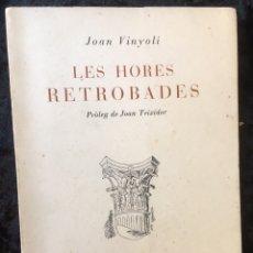 Libros de segunda mano: JOAN VINYOLI - LES HORES RETROBADES - 1 EDICIO- TIRATGE DE 400 EXEMPLARS, OSSA MENOR 1951. Lote 165203616