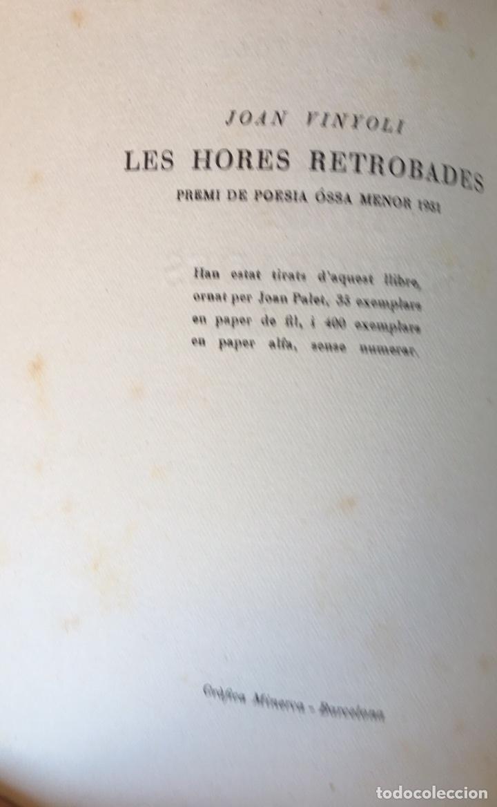 Libros de segunda mano: JOAN VINYOLI - LES HORES RETROBADES - 1 EDICIO- TIRATGE DE 400 EXEMPLARS, OSSA MENOR 1951 - Foto 4 - 165203616