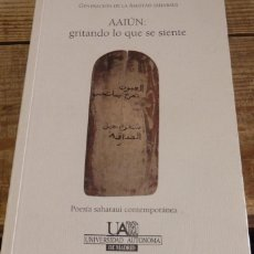 Libros de segunda mano: AAIUN: GRITANDO LO QUE SE SIENTE, POESIA SAHARAUI CONTEMPORANEA,2006, 98 PAGINAS. Lote 215318322