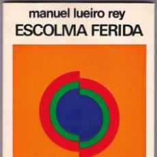 Libros de segunda mano: ESCOLMA FERIDA. MANUEL LUEIRO REY. EDICIONS DO CASTRO (1977). Lote 165855578