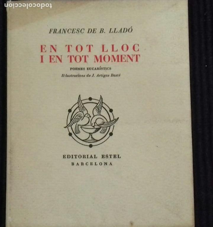 EN TOT LLOC I EN TOT MOMENT. FRANCESC DE B. LLADÓ. EDITORIAL ESTEL 1952.SIN ABRIR.EJEMPLAR 27 DE 50. (Libros de Segunda Mano (posteriores a 1936) - Literatura - Poesía)