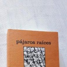 Libros de segunda mano: PÁJAROS RAICES , JOSÉ ÄNGEL VALENTE ,. Lote 166262198