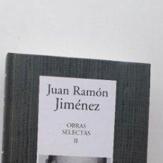 Libros de segunda mano: OBRAS SELECTAS II - JUAN RAMÓN JIMÉNEZ. Lote 166387222