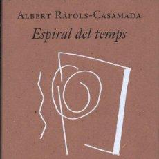 Libros de segunda mano: RÀFOLS-CASAMADA, ALBERT: ESPIRAL DEL TEMPS (TRIA PERSONAL). CERCLE DE LECTORS, [2003] . Lote 166536570