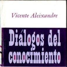 Libros de segunda mano: VICENTE ALEIXANDRE : DIÁLOGOS DEL CONOCIMIENTO (PLAZA JANÉS, 1974) PRIMERA EDICIÓN. Lote 166706466