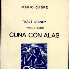 Libros de segunda mano: MARIO CABRÉ : CUNA CON ALAS - WALT DISNEY, FAUNA EN DUELO (RONDAS, 1985) CON AUTÓGRAFO. Lote 166969616