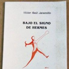 Libros de segunda mano: VICTOR RAUL JARAMILLO, BAJO EL SIGNO DE HERMES, MEDELLÍN, COLOMBIA, 1998. Lote 167140028