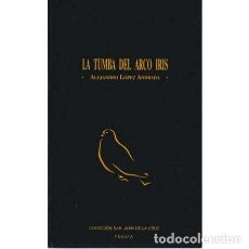 Livres d'occasion: LA TUMBA DEL ARCO IRIS - LÓPEZ ANDRADA, ALEJANDRO. Lote 167376784