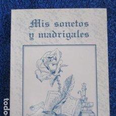 Libros de segunda mano: MIS SONETOS Y MADRIGALES - JOSÉ GABRIEL RUIZ Y PANDO. Lote 167975564