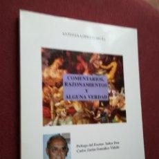 Libros de segunda mano: COMENTARIOS RAZONAMIENTOS Y ALGUNA VERDAD ANTONIA LÓPEZ GARCÍA CORONA DEL SUR. 1996. Lote 167982152