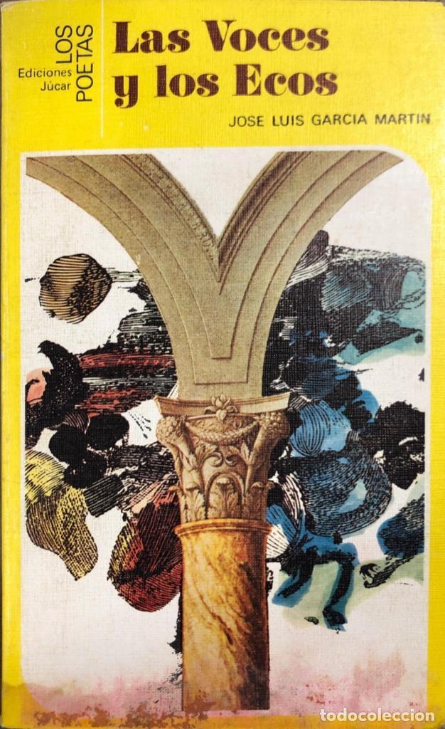 LAS VOCES Y LOS ECOS. JOSE LUIS GARCIA MARTIN. LOS POETAS. EDICIONES JÚCAR. BARCELONA, 1980. (Libros de Segunda Mano (posteriores a 1936) - Literatura - Poesía)
