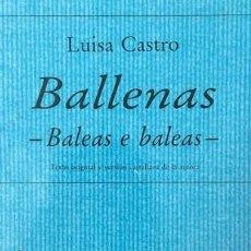 Libros de segunda mano: LUISA CASTRO, BALLENAS, BALEAS E BALEAS, TEXTO ORIGINAL Y VERSIÓN CASTELLANA DE LA AUTORA, 1992. Lote 168313420