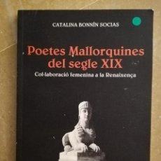 Libros de segunda mano: POETES MALLORQUINES DEL SEGLE XIX. COL.LABORACIÓ FEMENINA A LA RENAIXENÇA (CATALINA BONNÍN SOCIAS). Lote 168340732