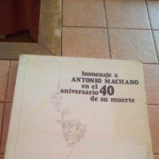 Libros de segunda mano: HOMENAJE A ANTONIO MACHADO EN EL 40 ANIVERSARIO DE SU MUERTE. - VV.AA.. Lote 168614364