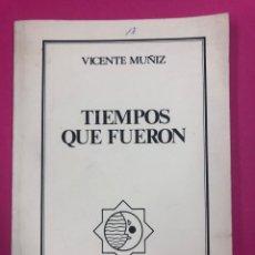 Libros de segunda mano: TIEMPOS QUE FUERON. VICENTE MUÑIZ. ASTROFUENTE 1989. CON DEDICATORIA DEL AUTOR. Lote 169205702