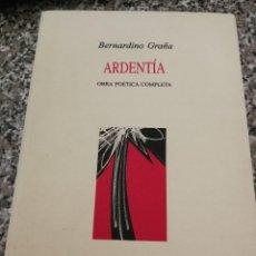 Libros de segunda mano: ARDENTÍA. OBRA POÉTICA COMPLETA (GRAÑA, BERNARDINO). Lote 169206876