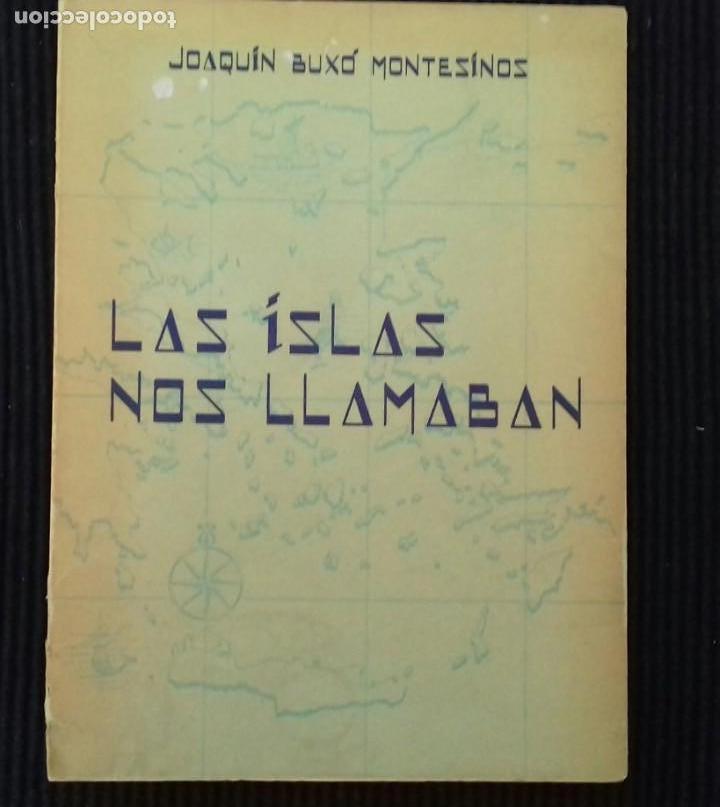 Libros de segunda mano: LAS ISLAS NOS LLAMABAN. JOAQUIN BUXO MONTESINOS.1964. FIRMADO POR EL AUTOR. - Foto 2 - 169356044
