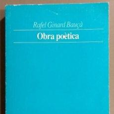 Libros de segunda mano: OBRA POÈTICA. RAFEL GINARD BAUÇÀ.ABADIA DE MONTSERRAT.BIBLIOTECA MARIAN AGUILÓ 1995. MOLT BON ESTAT. Lote 169465528