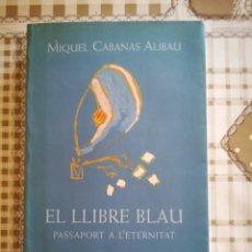 Libros de segunda mano: EL LLIBRE BLAU. PASSAPORT A L'ETERNITAT - MIQUEL CABANAS ALIBAU - EN CATALÀ. Lote 169600592