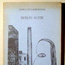 Libros de segunda mano: PESSARRODONA, MARTA - BERLÍN SUITE - BARCELONA 1985 - 1ª EDICIÓ - DEDICAT. Lote 169622890