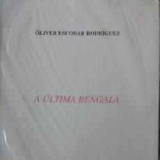 Libros de segunda mano: OLIVER ESCOBAR RODRIGUEZ - A ULTIMA BENGALA - COLECCIÓN ESQUIO POESIA 96 B - GALEGO. Lote 170073954