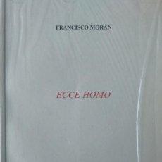 Libros de segunda mano: FRANCISCO MORAN - ECCE HOMO - COLECCIÓN ESQUIO POESIA 67 A. Lote 170073978