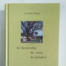 Libros de segunda mano: MI SANTANDER, MI CUNA, MI PALABRA. GERARDO DIEGO. TDK387. Lote 170567244