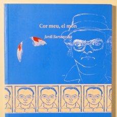 Libros de segunda mano: SARSANEDES, JORDI - COR MEU, EL MON - BARCELONA 1999 - 1ª ED.. Lote 170583293