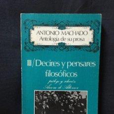 Libros de segunda mano: ANTONIO MACHADO ANTOLOGÍA DE SU PROSA III-DECIRES Y PENSARES FILOSÓFICOS. Lote 170851620