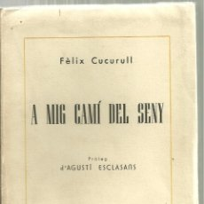 Libros de segunda mano: 1689.- FÈLIX CUCURULL - A MIG CAMÍ DEL SENY - PRÒLEG D`AGUSTÍ ESCLASANS - BARCELONA 1946 - POESIA. Lote 171429493