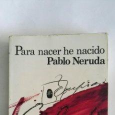 Libros de segunda mano: PARA NACER HE NACIDO PABLO NERUDA. Lote 171462934