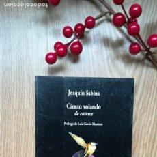 Libros de segunda mano: JOAQUÍN SABINA. CIENTO VOLANDO DE CATORCE.. Lote 171520729