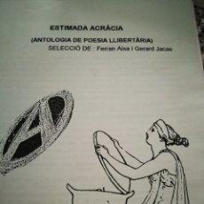 Libros de segunda mano: ESTIMADA ACRÀCIA (ANTOLOGIA DE POESIA LLIBERTÀRIA) (AISA, FERRAN; GERARD JACAS (SELECCIÓN). Lote 172332692