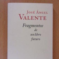Libros de segunda mano: FRAGMENTOS DE UN LIBRO FUTURO / JOSÉ ÁNGEL VALENTE / 1ª EDICIÓN 2000. GALAXIA GUTENBERG-CÍRCULO. Lote 172732282
