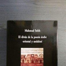 Libros de segunda mano: EL DIVAN DE LA POESIA ARABE, ORIENTAL Y ANDALUSI. MAHMUD SOBH. Lote 172956178