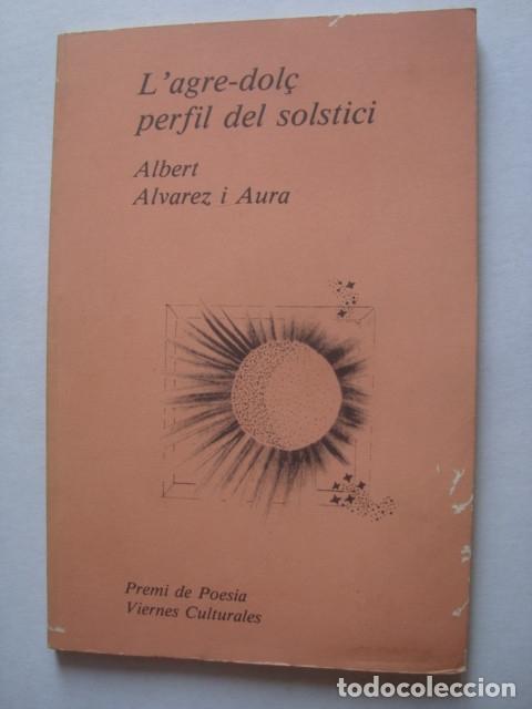ALBERT ÁLVAREZ I AURA - L'AGRE-DOLÇ PERFIL DEL SOLSTICI (1984). SIGNAT I DEDICAT PER L'AUTOR. CATALÀ (Libros de Segunda Mano (posteriores a 1936) - Literatura - Poesía)