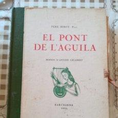 Libros de segunda mano: EL PONT DE L'ÀGUILA - PERE RIBOT, PREV. - BOIXOS D'ANTONI GELABERT - 1951 - EN CATALÀ. Lote 173122107